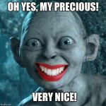 Gollum Meme | OH YES, MY PRECIOUS! VERY NICE! | image tagged in memes,gollum | made w/ Imgflip meme maker