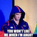 Michael Phelps Death Stare Meme | YOU WON'T LIKE ME WHEN I'M ANGRY | image tagged in memes,michael phelps death stare | made w/ Imgflip meme maker