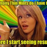 The Thin Mint diet | How many Thin Mints do I have to eat before I start seeing results? | image tagged in memes,dumb blonde,diet,thin mints | made w/ Imgflip meme maker