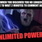 "Unlimited Power | WHEN YOU DISCOVER YOU NO LONGER HAVE TO WAIT 2 MINUTES TO COMMENT AGAIN: ""UNLIMITED POWER!"" 