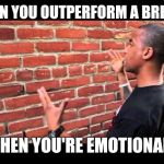 Brick wall guy | CAN YOU OUTPERFORM A BRICK WHEN YOU'RE EMOTIONAL? | image tagged in brick wall guy | made w/ Imgflip meme maker