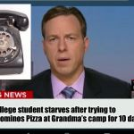 Police verified both phone & line worked | College student starves after trying to push dial Dominos Pizza at Grandma's camp for 10 days | image tagged in cnn breaking news template,starvation,rotary dial phone,push dial,pizza,drsarcasm | made w/ Imgflip meme maker