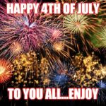 Jroc113 | HAPPY 4TH OF JULY TO YOU ALL...ENJOY | image tagged in july 4th | made w/ Imgflip meme maker