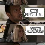 Rock Driving Longer | I CROSSED A CHICKEN WITH A RACE HORSE WHAT DID YOU GET? A CHICKEN THAT LAYS ODDS | image tagged in rock driving longer | made w/ Imgflip meme maker