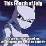 Mewtwo | This Fourth of July You've really surprised me.  Just watching the fireworks ON YOUR PHONE! | image tagged in mewtwo | made w/ Imgflip meme maker