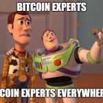 Woody and Buzz Lightyear Everywhere Widescreen | BITCOIN EXPERTS BITCOIN EXPERTS EVERYWHERE !! | image tagged in woody and buzz lightyear everywhere widescreen | made w/ Imgflip meme maker