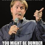 Jeff Foxworthy | IF YOU JUDGE MY PERSONAL LIFE BASED ON MY INTERNET POSTS ... YOU MIGHT BE DUMBER THAN THE SHIT I POST | image tagged in jeff foxworthy | made w/ Imgflip meme maker