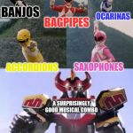 Mighty Morphing Power Rangers summon the Megazord | BANJOS BAGPIPES OCARINAS ACCORDIONS SAXOPHONES A SURPRISINGLY GOOD MUSICAL COMBO | image tagged in mighty morphing power rangers summon the megazord | made w/ Imgflip meme maker