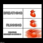 heart beating faster | BREATHING RUNNING FIGHTING BOWSER IN MARIO 3 | image tagged in heart beating faster | made w/ Imgflip meme maker