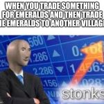 Stonks | WHEN YOU TRADE SOMETHING FOR EMERALDS AND THEN TRADE THE EMERALDS TO ANOTHER VILLAGER | image tagged in stonks,minecraft,memes | made w/ Imgflip meme maker