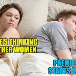 Thinking about other women | I'LL BET HE'S THINKING  ABOUT OTHER WOMEN PREMIER LEAGUE  STARTS IN AUGUST | image tagged in i bet he's thinking about other women | made w/ Imgflip meme maker