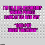 "Free | I'M IN A RELATIONSHIP WHERE PEOPLE LOOK AT US AND SAY ""GOD PUT THEM TOGETHER"" 
