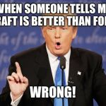 Donald Trump Wrong | WHEN SOMEONE TELLS ME MINECRAFT IS BETTER THAN FORTNITE. WRONG! | image tagged in donald trump wrong,fortnite,fortnite meme,fortnite memes,fortnite is better than minecraft,fortnite is good | made w/ Imgflip meme maker