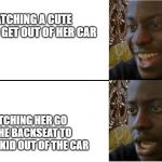 Disappointed Black Guy | WATCHING A CUTE WOMAN GET OUT OF HER CAR WATCHING HER GO TO THE BACKSEAT TO GET HER KID OUT OF THE CAR | image tagged in disappointed black guy | made w/ Imgflip meme maker
