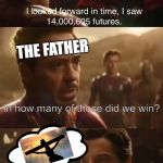 Dr. Strange's Futures | JESUS In how many of those did we win? THE FATHER | image tagged in dr stranges futures | made w/ Imgflip meme maker