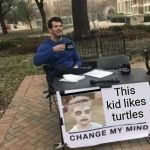 Gotta love the classics | This kid likes turtles | image tagged in memes,change my mind,i like turtles,doki doki literature club,classics,zombie jonathan | made w/ Imgflip meme maker