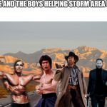 Me and the boys | ME AND THE BOYS HELPING STORM AREA 51 | image tagged in me and the boys | made w/ Imgflip meme maker
