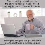 Harold invited to Storm Area 51 | The other day I mentioned to the physician my son had invited me to join the Storm Area 51 event. He laughed. I laughed. His gray assistants | image tagged in harold,storm area 51,humor | made w/ Imgflip meme maker