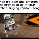 Rap In The Kitchen Anaylsis | When it's 3am and Eminem randomly pops up in your kitchen singing random songs | image tagged in crazy frog,eminem,3am,kitchen | made w/ Imgflip meme maker