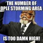 Too Damn High Meme | THE NUMBER OF PEOPLE STORMING AREA 51 IS TOO DAMN HIGH! | image tagged in memes,too damn high | made w/ Imgflip meme maker