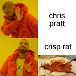 Drake Hotline Bling Meme | chris pratt crisp rat | image tagged in memes,drake hotline bling | made w/ Imgflip meme maker