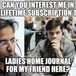 Indian Telemarketer | CAN YOU INTEREST ME IN A LIFETIME SUBSCRIPTION TO LADIES HOME JOURNAL FOR MY FRIEND HERE? | image tagged in indian telemarketer | made w/ Imgflip meme maker