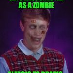 Zombie Bad Luck Brian Meme | GETS RESSURECTED AS A ZOMBIE ALERGIC TO BRAINS | image tagged in memes,zombie bad luck brian | made w/ Imgflip meme maker