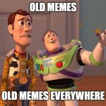 Woody and Buzz Lightyear Everywhere Widescreen | OLD MEMES OLD MEMES EVERYWHERE | image tagged in woody and buzz lightyear everywhere widescreen,AdviceAnimals | made w/ Imgflip meme maker