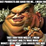 Diet Products are wonderful... right? | DIET PRODUCTS ARE GOOD FOR ME... I MEAN YOU THEY THIN YOUR WALLET... I MEAN YOU BODY, AND I'LL MAKE MORE MONEY, I MEAN YOU'LL LIVE LONGER TH | image tagged in capitalist criminal pig,diet | made w/ Imgflip meme maker