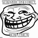 Trollface | THEY SEE ME TROLLIN', THEY HATIN'! | image tagged in trollface | made w/ Imgflip meme maker