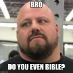 When someone takes a verse out of context.... | BRO DO YOU EVEN BIBLE? | image tagged in do you even lift | made w/ Imgflip meme maker