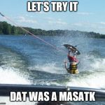 Nailed It Meme | LET'S TRY IT DAT WAS A MASATK | image tagged in memes,nailed it | made w/ Imgflip meme maker