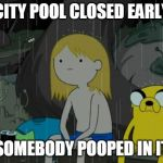Life Sucks Meme | CITY POOL CLOSED EARLY SOMEBODY POOPED IN IT | image tagged in memes,life sucks | made w/ Imgflip meme maker