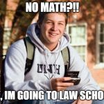 College Freshman Meme | NO MATH?!! OK, IM GOING TO LAW SCHOOL. | image tagged in memes,college freshman | made w/ Imgflip meme maker