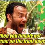 Castaway Fire Meme | When you finnaly get a meme on the front page | image tagged in memes,castaway fire,front page,front page plz | made w/ Imgflip meme maker