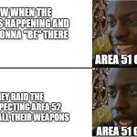 "Disappointed Black Guy | AREA 51 GUARDS AREA 51 GUARDS KNOW WHEN THE ""RAID"" IS HAPPENING AND WHOS GONNA ""BE"" THERE THEY RAID THE UNSUSPECTING AREA 52 AND GET ALL THE 