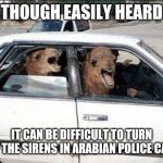 Quit Hatin Meme | THOUGH EASILY HEARD IT CAN BE DIFFICULT TO TURN OFF THE SIRENS IN ARABIAN POLICE CARS | image tagged in memes,quit hatin | made w/ Imgflip meme maker