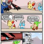 Pokemon board meeting | WE ARE HERE TO FIND OUT WHO HAS THE STRONGEST FINAL EVOLUTION I EVENTUALLY TURN INTO A FIRE WARLOCK I TURN INTO A WATER NINJA THAT EVERYONE  | image tagged in pokemon board meeting | made w/ Imgflip meme maker