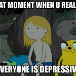 Life Sucks Meme | THAT MOMENT WHEN U REALISE EVERYONE IS DEPRESSIVE | image tagged in memes,life sucks | made w/ Imgflip meme maker