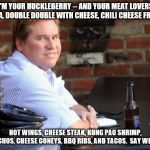 Fat Val Kilmer Meme | I'M YOUR HUCKLEBERRY -- AND YOUR MEAT LOVERS PIZZA, DOUBLE DOUBLE WITH CHEESE, CHILI CHEESE FRIES... HOT WINGS, CHEESE STEAK, KUNG PAO SHRIM | image tagged in memes,fat val kilmer | made w/ Imgflip meme maker