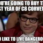First year of a major redesign means you'll be very familiar with the car dealer | YOU'RE GOING TO BUY THE FIRST YEAR OF C8 CORVETTE? I TOO LIKE TO LIVE DANGEROUSLY | image tagged in memes,i too like to live dangerously,c8,corvette | made w/ Imgflip meme maker
