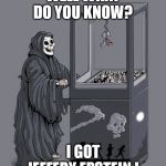 Grim Reaper Claw Machine | WELL WHAT DO YOU KNOW? I GOT JEFFERY EPSTEIN ! | image tagged in grim reaper claw machine | made w/ Imgflip meme maker