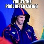 Michael Phelps Death Stare Meme | YOU AT THE POOL AFTER EATING | image tagged in memes,michael phelps death stare | made w/ Imgflip meme maker