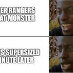 Power Rangers Cartoons In A Nutshell | POWER RANGERS DEFEAT MONSTER IT GETS SUPERSIZED A MINUTE LATER | image tagged in power rangers | made w/ Imgflip meme maker