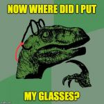 Philosoraptor Meme | NOW WHERE DID I PUT MY GLASSES? | image tagged in memes,philosoraptor,glasses,fergitful | made w/ Imgflip meme maker