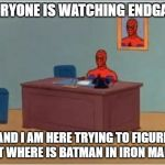 Spiderman Computer Desk Meme | EVERYONE IS WATCHING ENDGAME AND I AM HERE TRYING TO FIGURE OUT WHERE IS BATMAN IN IRON MAN-3 | image tagged in memes,spiderman computer desk,spiderman | made w/ Imgflip meme maker