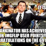 69'ing is the name of the game and I'm all about it! | YES IT IS TRUE DANKINATOR HAS ACHIEVED 69K IMGFLIP USER POINTS!!!  CONGRATULATIONS ON THE 69'ING!! | image tagged in wolf party,69 | made w/ Imgflip meme maker