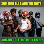 None for me, thanks! / Me and the Boys Week-Aug 19th-25th (A Nixie.Knox and CravenMoordik event) | SOMEONE ELSE, AND THE BOYS YOU AIN'T GETTING ME IN THERE! | image tagged in ymca,village people,me and the boys week | made w/ Imgflip meme maker