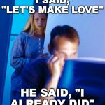 "Imgflipper's Wife | I SAID, ""LET'S MAKE LOVE"" HE SAID, ""I ALREADY DID"" 
