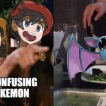 Zubat | STOP CONFUSING MY POKEMON | image tagged in woman yelling at cat,pokemon,pokemon sun and moon | made w/ Imgflip meme maker